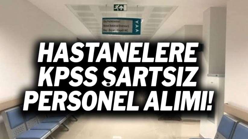 Hastanelere KPSS şartsız personel alımı!