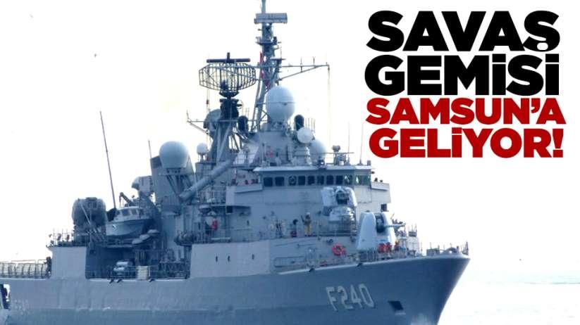 Samsun'a savaş gemisi geliyor!