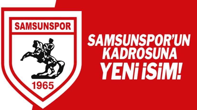 Samsunspor'un kadrosuna yeni isim!