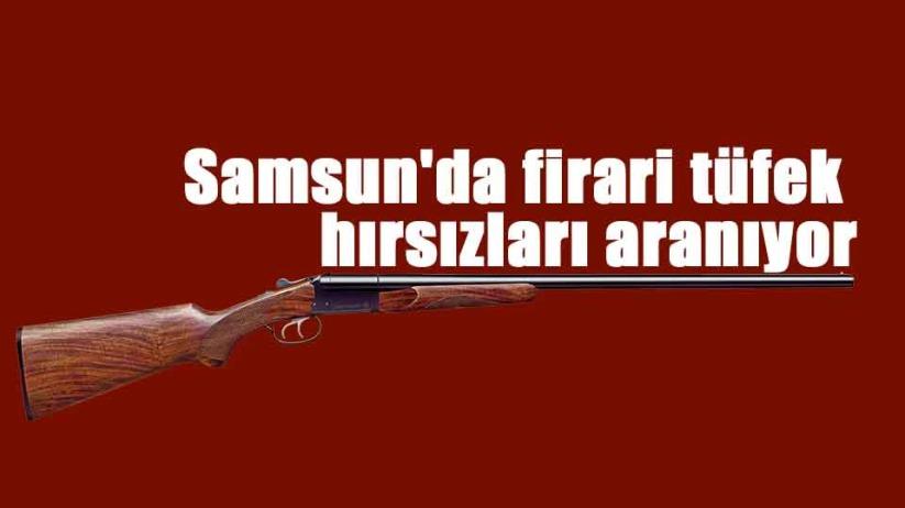 Samsun'da firari tüfek hırsızları aranıyor