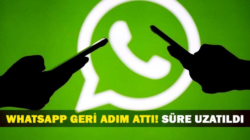 WhatsApp geri adım attı! Süre uzatıldı