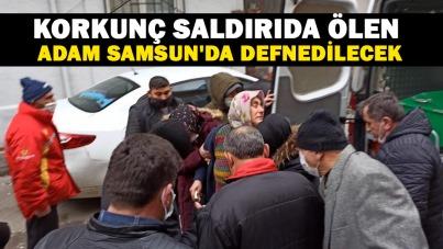 Korkunç saldırıda ölen adam Samsun'da defnedilecek