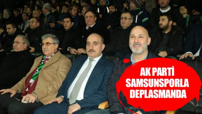 Samsun AK Parti Deplasmanda!