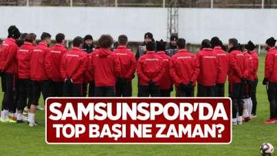 Samsunspor'da Top Başı Ne Zaman?