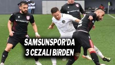 Samsunspor'da 3 Cezalı Birden