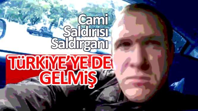 Cami saldırganı Türkiye'ye de gelmiş