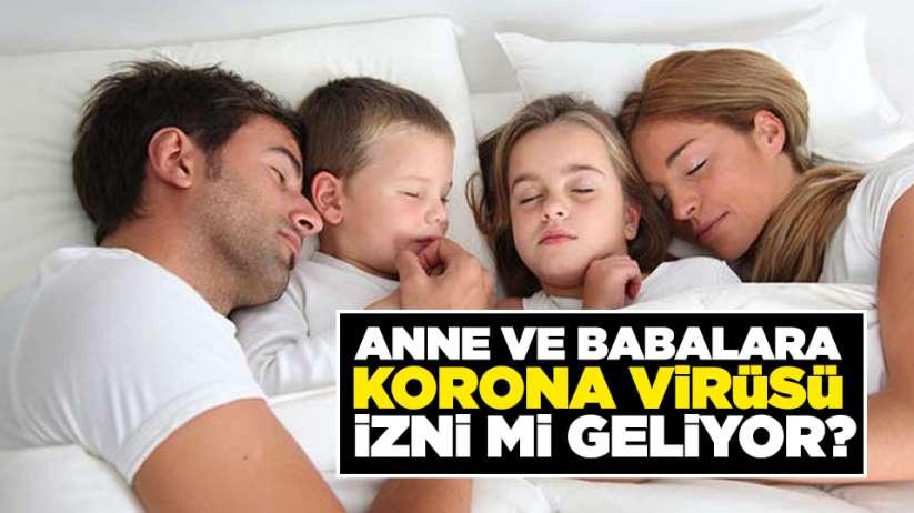 Anne ve babalara Korona Virüsü izni mi geliyor?