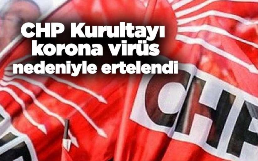 CHP Kurultayı korona virüs nedeniyle ertelendi