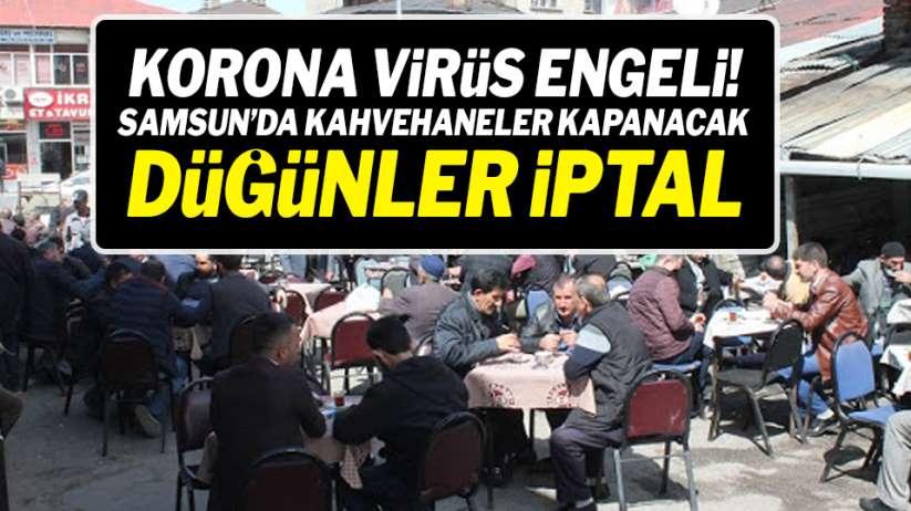 Korona virüs engeli! Samsun'da kahvehaneler,sinema,düğün salonları kapatıldı