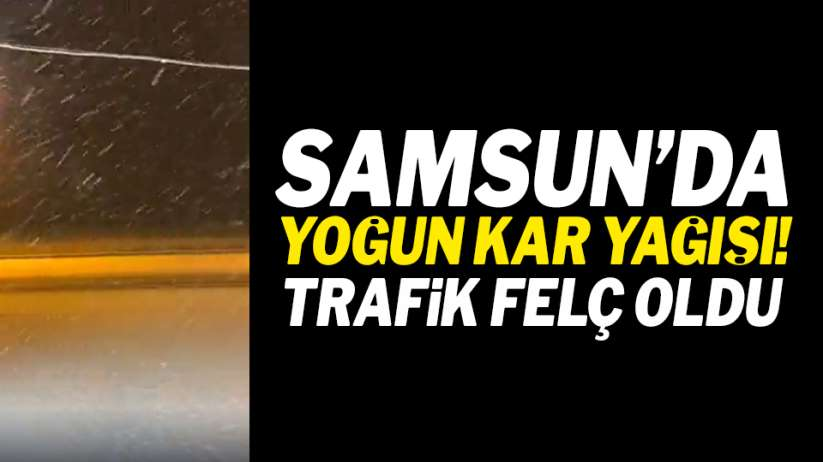 Samsun Ankara kara yolunda yoğun kar yağışı!
