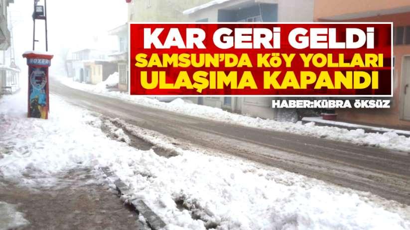 Samsun'da köy yolları ulaşıma kapandı!