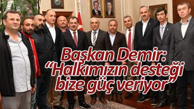 Başkan Demir: 'Halkımızın desteği bize güç veriyor'
