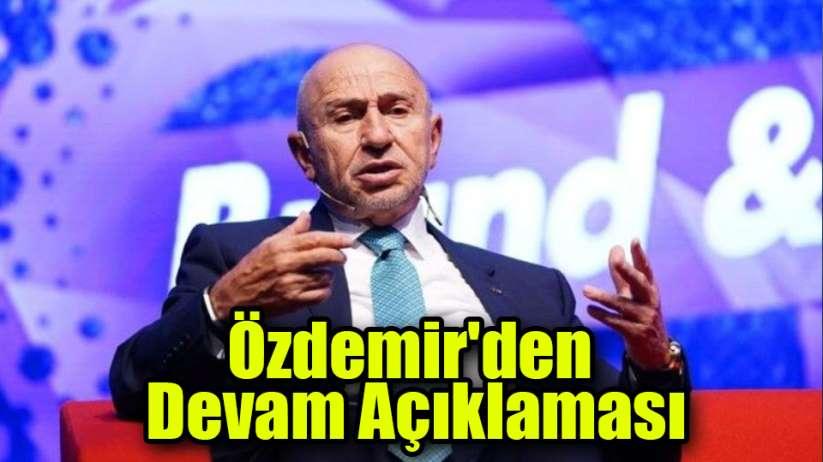 Özdemir'den Devam Açıklaması