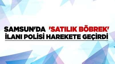 Samsun'da 'satılık böbrek' ilanı polisi harekete geçirdi