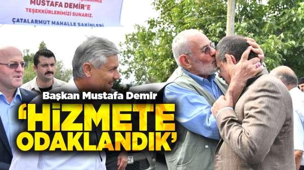 Mustafa Demir: 'Hizmete odaklandık'