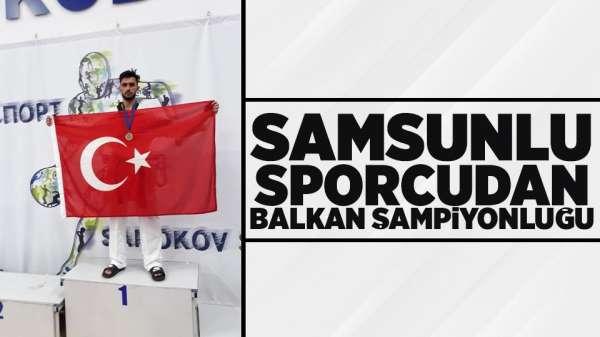 Samsunlu sporcu Balkan Şampiyonu oldu