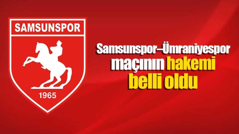 Samsunspor–Ümraniyespor maçının hakemi belli oldu