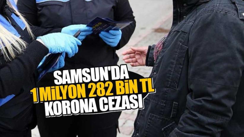 Samsun'da 1 milyon 282 bin TL korona cezası