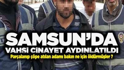 Samsun'da vahşi cinayet aydınlatıldı!