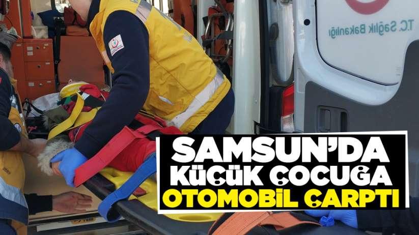 Samsun'da küçük çocuğa otomobil çarptı