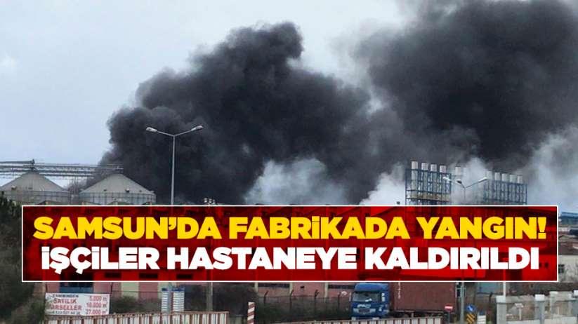 Samsun'da fabrikada yangın! İşçiler hastaneye kaldırıldı