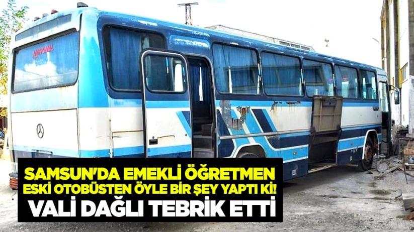 Samsunda emekli öğretmen eski otobüsten öyle bir şey yaptı ki! Vali Dağlı tebrik etti