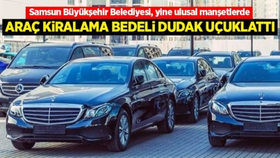 Samsun Büyükşehir Belediyesi'nde dikkat çeken araç kiralama bedeli