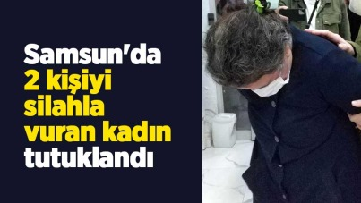 Samsun'da 2 kişiyi silahla vuran kadın tutuklandı
