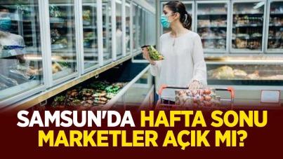 Samsun'da hafta sonu marketler açık mı