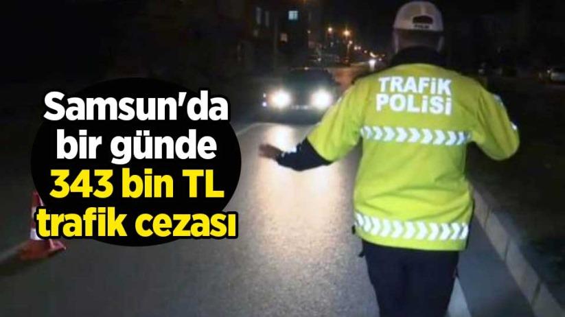 Samsunda bir günde 343 bin TL trafik cezası