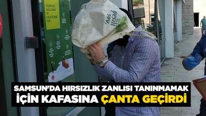 Samsun'da hırsızlık zanlısı tanınmamak için kafasına çanta geçirdi