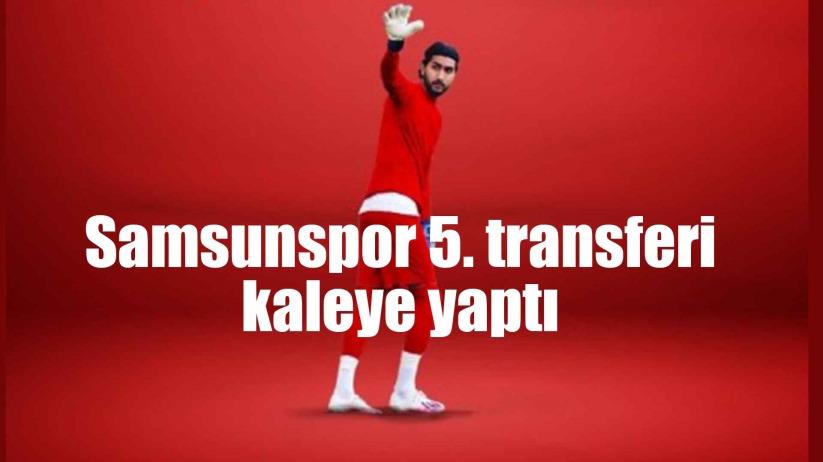 Samsunspor 5. transferi kaleye yaptı