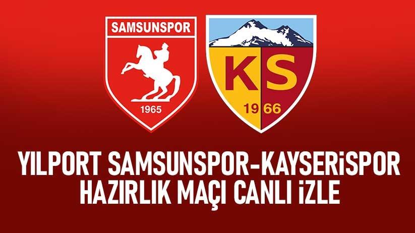 Yılport Samsunspor-Kayserispor hazırlık maçı canlı izle