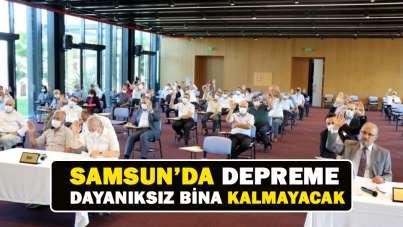 Samsun'da depreme dayanıksız bina kalmayacak