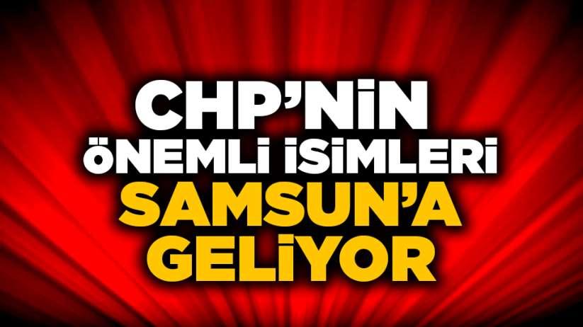 CHPnin önemli isimleri Samsuna geliyor