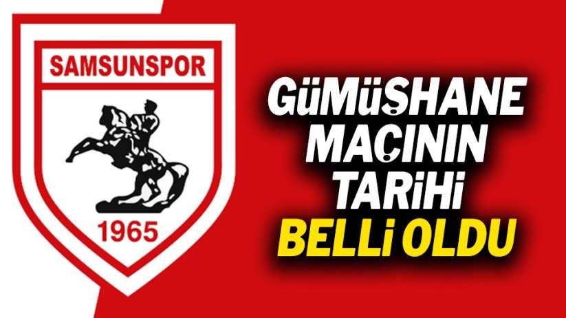 Samsunspor Gümüşhane maçı tarihi belli oldu