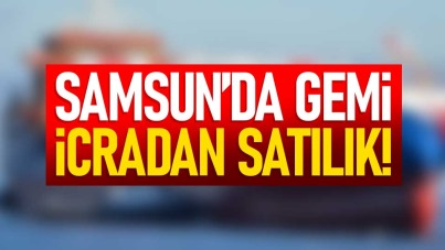 Samsun'da gemi icradan satılık