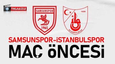 Samsunspor-İstanbulspor maç öncesi