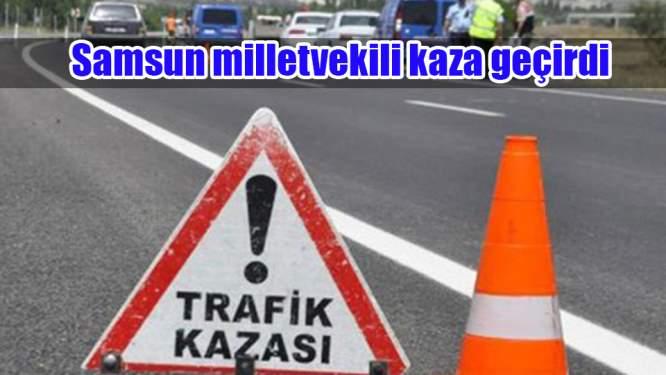 Samsun Haberleri: Milletvekili Orhan Kırcalı Kaza Geçirdi
