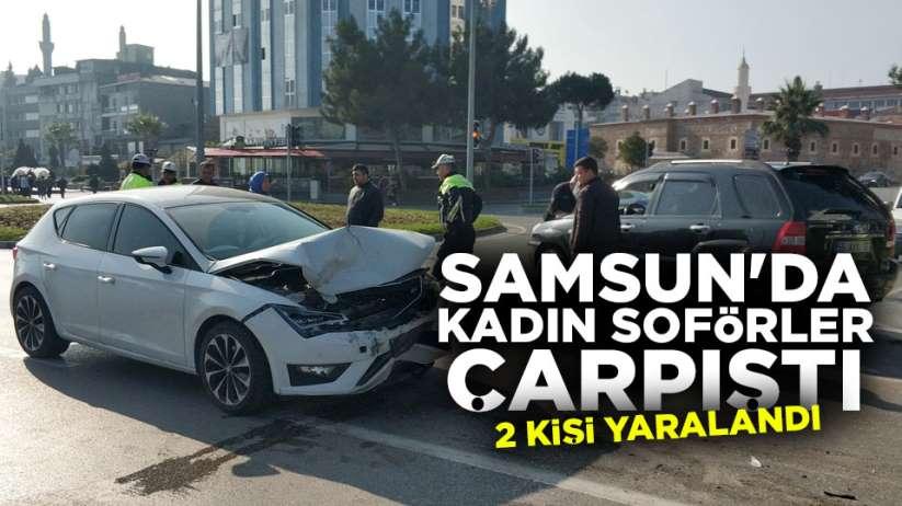 Samsun'da kadın şoförler çarpıştı