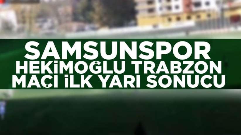 Samsunspor Hekimoğlu Trabzon ilk yarı sonucu
