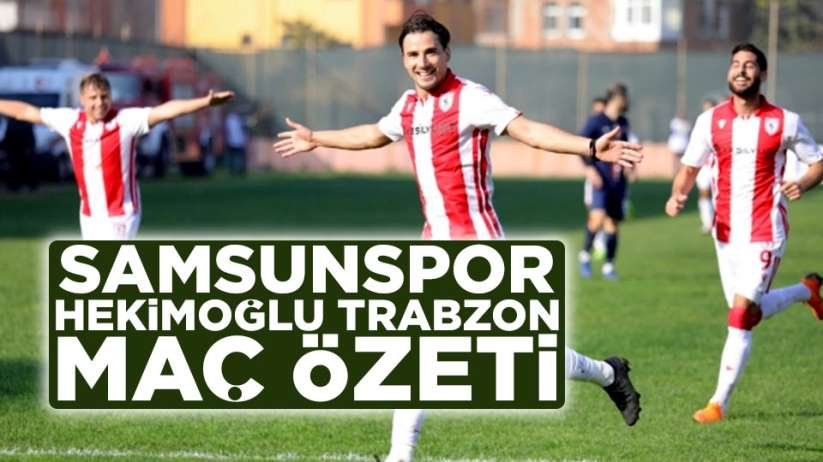 Samsunspor Hekimoğlu Trabzon maç özeti
