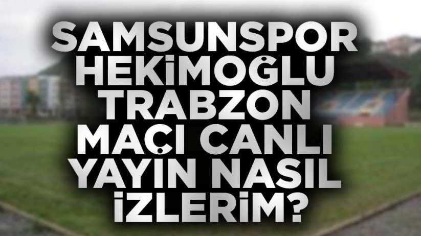 Samsunspor Hekimoğlu Trabzon maçı canlı yayın nasıl izlerim?