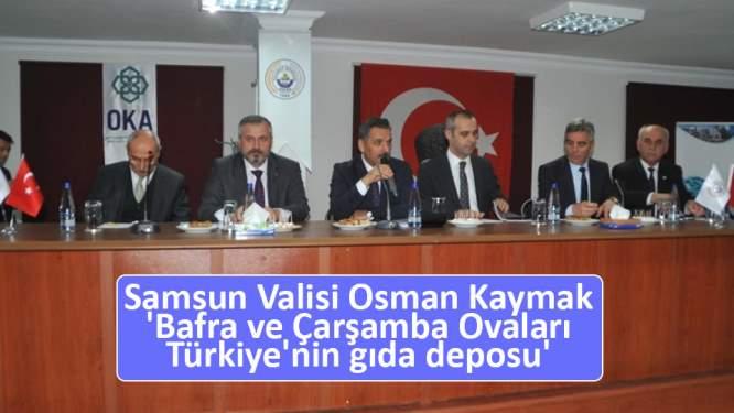Vali Kaymak: 'Bafra ve Çarşamba Ovaları Türkiye'nin gıda deposu'
