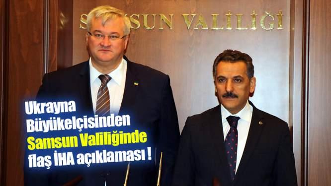 Ukrayna Büyükelçisinden Samsun Valiliğinde flaş İHA açıklaması !