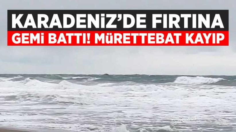 Karadeniz'de gemi battı! Mürettebat kayıp