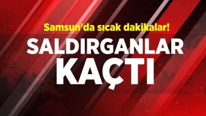 Samsun'da sıcak dakikalar! Saldırganlar kaçtı