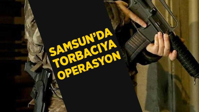 Samsun'a torbacıya operasyon