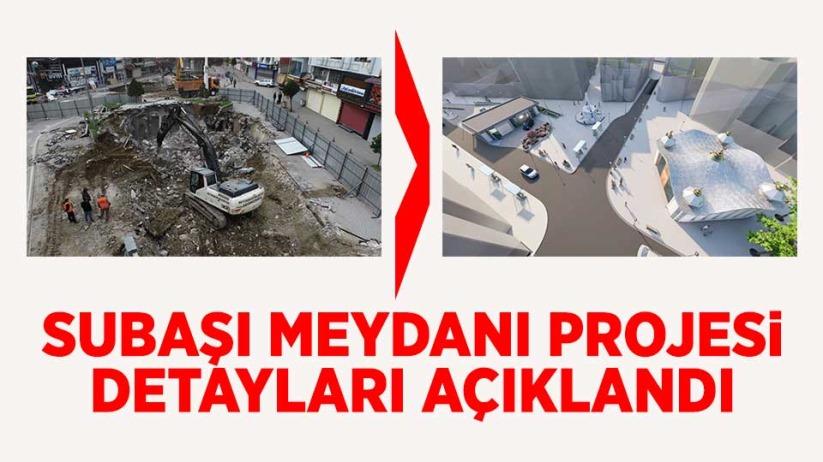 Subaşı Meydanı projesi detayları açıklandı
