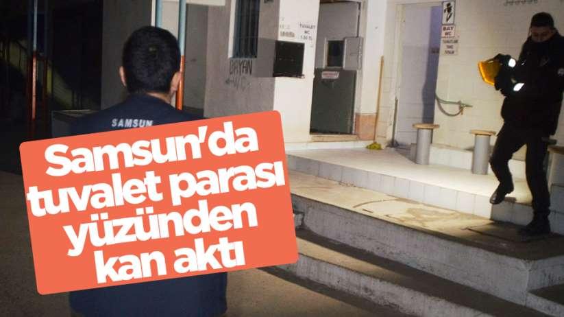 Samsun'da tuvalet parası yüzünden kan aktı